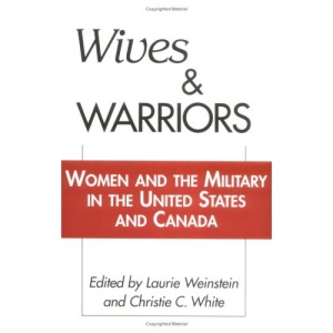 Wives and Warriors: Women and the Military in the United States and Canada
