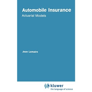 Automobile Insurance: Actuarial Models (Huebner International Series on Risk, Insurance and Economic Security)