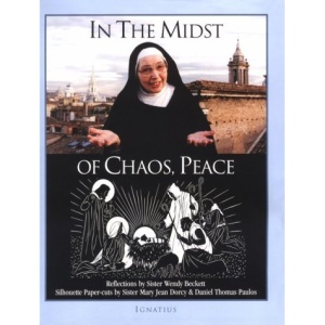 In the Midst of Chaos, Peace: Reflections by Sister Wendy Beckett