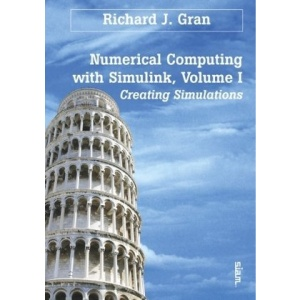 Numerical Computing with Simulink: Volume 1: Creating Simulations: v. 1
