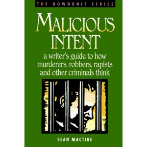 Malicious Intent: Writer's Guide to How Criminals Think (Howdunit Writing)