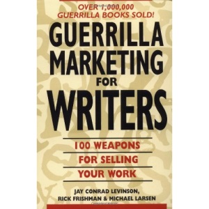 Guerrilla Marketing for Writers: 100 Weapons for Selling Your Work