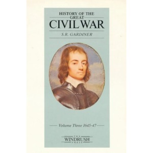 History Of The Great Civil War 3: Volume 3 1645-47: 1645-47 v. 3