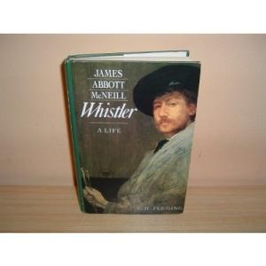 James Abbott McNeill Whistler: A Life