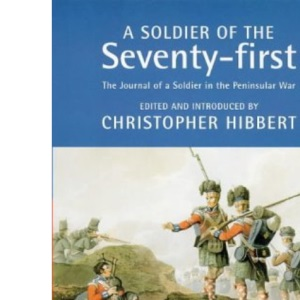 Military Memoirs: A Soldier Of The Seventy-First: The Journal of a Soldier in the Peninsular War