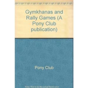 Gymkhanas and Rally Games (A Pony Club publication)