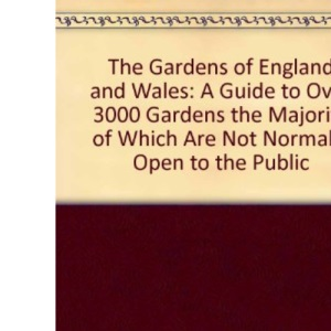 The Gardens of England and Wales: A Guide to Over 3000 Gardens the Majority of Which Are Not Normally Open to the Public