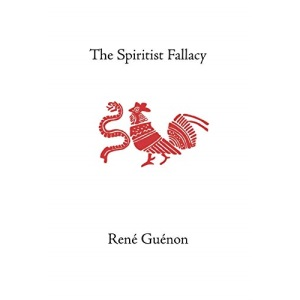 The Spiritist Fallacy (Collected Works of Rene Guenon)