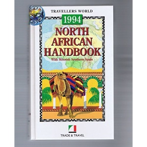 North African Handbook: Egypt, Morocco, Tunisia, Moorish Spain (Andalucia), Libya, Sudan, Mauritania and Gibraltar (Travellers World)