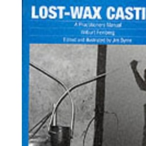Lost-wax Casting: A practitioners manual