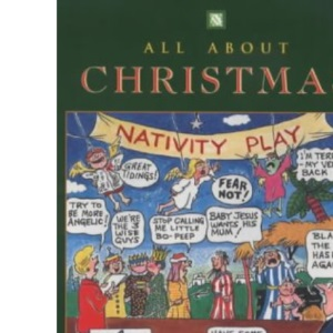 All About Christmas: The Traditions and Meaning of the Festive Season with a Good Helping of Humour