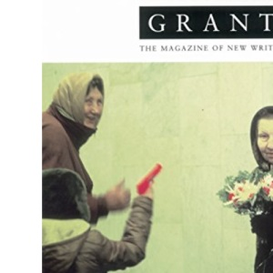 Granta 64: Russia: The Wild East (The Magazine of New Writing)