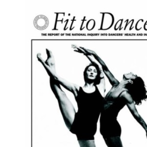 Fit to Dance?: Report of the National Inquiry into Dancers' Health and Injury