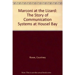 Marconi at the Lizard: The Story of Communication Systems at Housel Bay