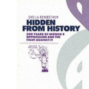 Hidden from History: 300 Years of Women's Oppression and the Fight Against it (Pluto Classics)