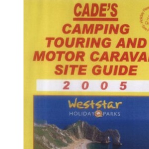 Cade's Camping, Touring and Motor Caravan Site Guide 2005