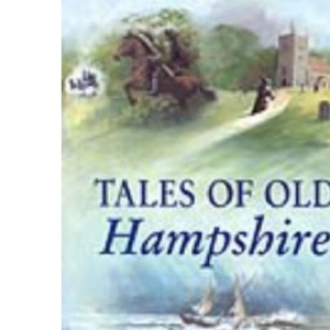 Tales of Old Hampshire (County Tales S.)