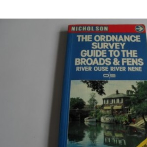 The Ordnance Survey Guide to the Broads & Fens: River Ouse, River Nene