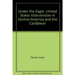 Under the Eagle: United States Intervention in Central America and the Caribbean