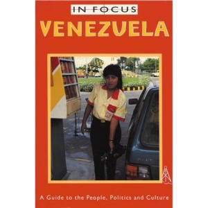 Venezuela in Focus: A Guide to the People, Politics and Culture