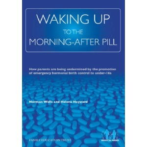 Waking Up to the Morning-after Pill: How Parents Are Being Undermined by the Promotion of Emergency Hormonal Birth Control to Under-16s