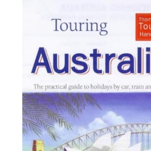 Touring Australia: The Practical Guide to Holidays by Car, Train and Plane (Thomas Cook Touring Handbooks)