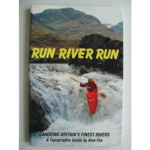 Run River Run: Canoeing Britain's Finest Rivers