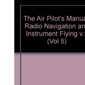 The Air Pilot's Manual: Radio Navigation and Instrument Flying v.5: Radio Navigation and Instrument Flying Vol 5