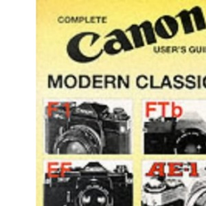 Complete User's Guide to Canon Modern Classics