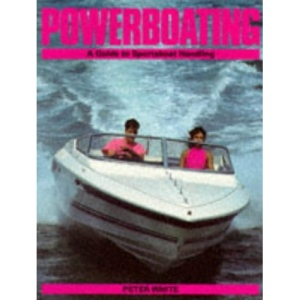 Powerboating : A Guide to Sportsboat Handling