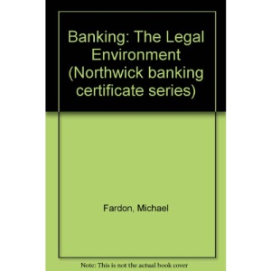 Banking: The Legal Environment (Northwick banking certificate series)