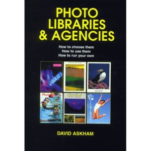 Photo Libraries & Agencies: How to Choose Them. How to Use Them. How to Run Your Own