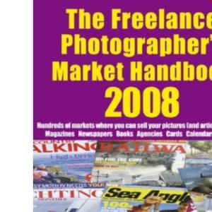 The Freelance Photographers Market Handbook 2008 2008 (Photography)