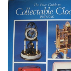 The Price Guide to Collectable Clocks, 1840-1940