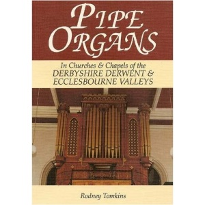 Pipe Organs in Churches and Chapels of the Derbyshire Derwent and Ecclesbourne Valleys from Darley Abbey to Darley Dale