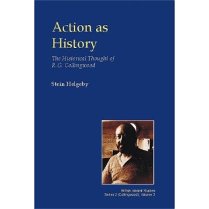Action as History: The Historical Thought of R.G. Collingwood (British Idealist Studies, Series 2: Collingwood)