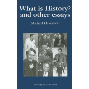 What is History? And Other Essays: v. 1: Selected Writings (Michael Oakeshott: Selected Writings)
