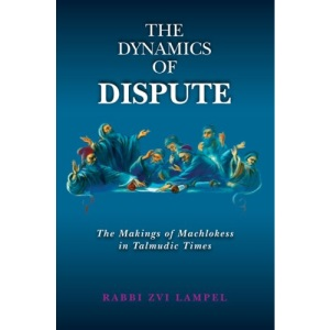 The Dynamics of Dispute: The Makings of Machlokess in Talmudic Times