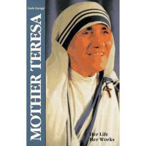 Mother Teresa: Her Life and Works