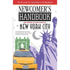 Newcomer's Handbook For Moving To and Living in New York City: Including Manhattan, Brooklyn, the Bronx, Queens, Staten Island, and Northern New Jersey
