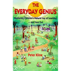 The Everyday Genius: Restoring Childrens Natural Joy of Learning