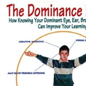 The Dominance Factor: How Knowing Your Dominant Eye, Ear, Brain, Hand and Foot Can Improve Your Learning