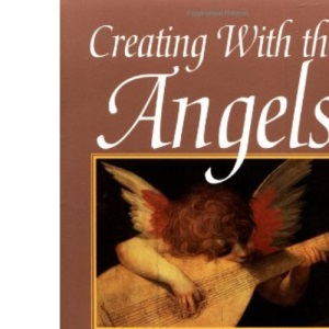 Creating with the Angels: An Angel-guided Journey into Creativity
