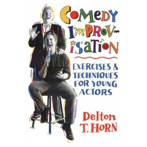 Comedy Improvisation: Exercises and Techniques for Young Actors: Exercises & Techniques for Young Actors