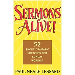 Sermons Alive!: 52 Short Dramatic Sketches for Sunday Worship