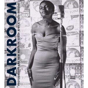 Darkroom: Photography and New Media in South Africa, 1950-present