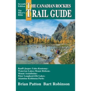 The Canadian Rockies Trail Guide: A Hiker's Guide to Banff, Jasper, Yoho, Kootenay, Waterton Lakes, Mount Robson, Mount Assiniboine, Peter Lougheed, Elk Lakes and Akamina-Kishinena par