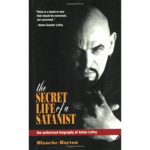 The Secret Life of a Satanist: The Authorised Biography of Anton Lavey