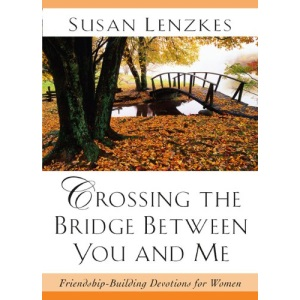 Crossing the Bridge between You and ME: Friendship-Building Devotions for Today's Busy Woman