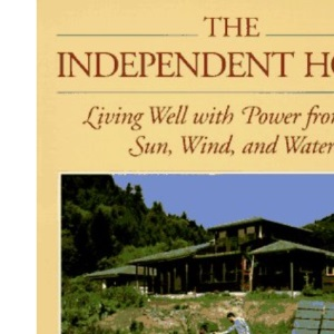 The Independent Home: Living Well with Power from the Sun, Wind and Water (Real Goods Independent Living Books)